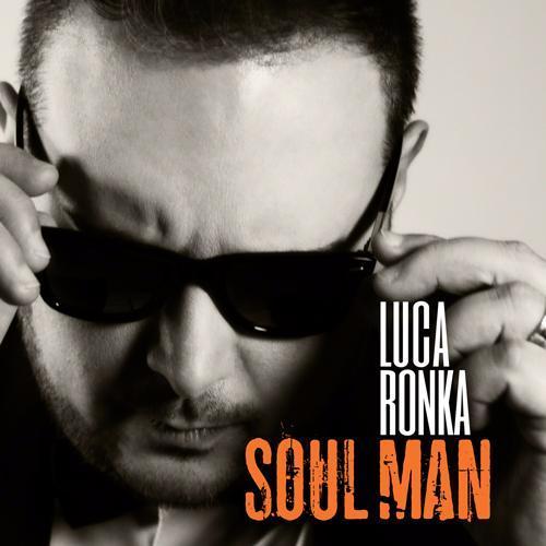 """Clicca qui e scopri """"Soul Man"""" il nuovo album di Luca Ronka!"""